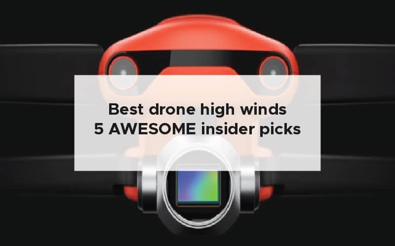 Best drone high winds