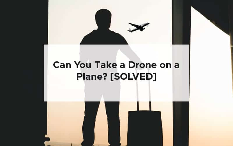 Can You Take a Drone on a Plane? [SOLVED]
