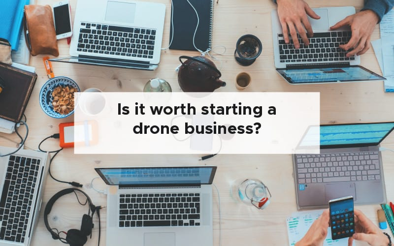 Is it worth starting a drone business