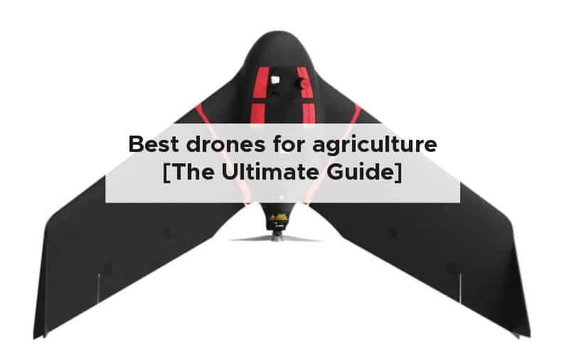 Best drones for agriculture [The Ultimate Guide]