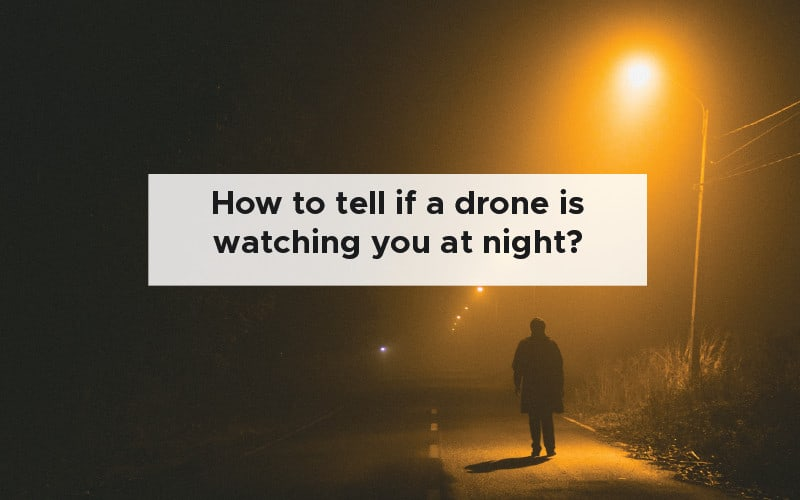 How to tell if a drone is watching you at night